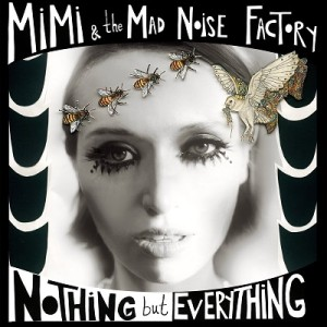 Mimi & The Mad Noise Factory - Nothing But Everything - Cover